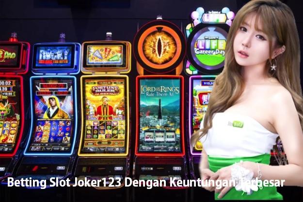 Betting Slot Joker123 Dengan Keuntungan Terbesar